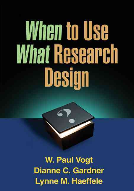 When to Use What Research Design By Vogt, W. Paul/ Gardner, Dianne C./ Haeffele, Lynne